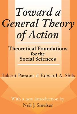 Toward a General Theory of Action - Parsons, Talcott, and Shils, Edward, and Smelser, Neil J (Introduction by)