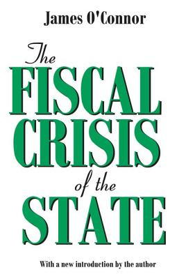 The Fiscal Crisis of the State - O'Connor, James