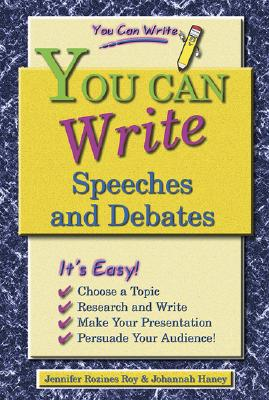 You Can Write Speeches and Debates - Roy, Jennifer Rozines, and Haney, Johannah
