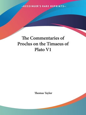 The Commentaries of Proclus on the Timaeus of Plato V1 - Taylor, Thomas