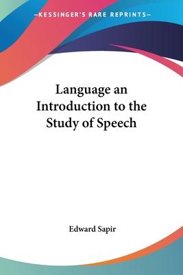Language an Introduction to the Study of Speech - Sapir, Edward