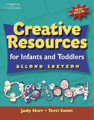 Creative Resources for Infants and Toddlers - Herr, Judy, Ed.D., and Swim, Terri