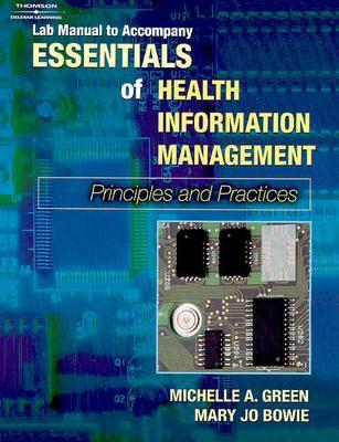 Lab Manual for Green/Bowie's Essentials of Health Information Management: Principles and Practice - Green, Michelle A, and Bowie, Mary Jo