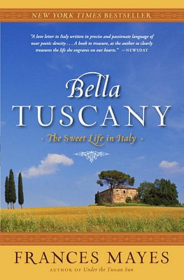 Bella Tuscany: The Sweet Life in Italy - Mayes, Frances