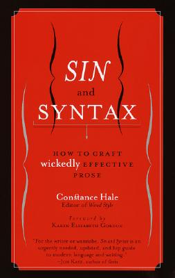 Sin and Syntax: How to Craft Wickedly Effective Prose - Hale, Constance, and Gordon, Karen Elizabeth (Foreword by)