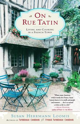 On Rue Tatin: Living and Cooking in a French Town - Loomis, Susan Herrmann