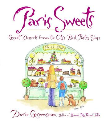 Paris Sweets: Great Desserts from the City's Best Pastry Shops - Greenspan, Dorie