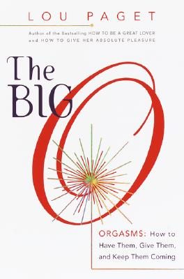 The Big O: How to Have Them, Give Them, and Keep Them Coming - Paget, Lou