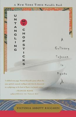 Untangling My Chopsticks: A Culinary Sojourn in Kyoto - Riccardi, Victoria Abbott, and Shields, John, Professor