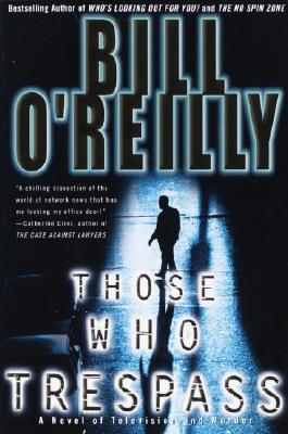 Those Who Trespass: A Novel of Television and Murder - O'Reilly, Bill