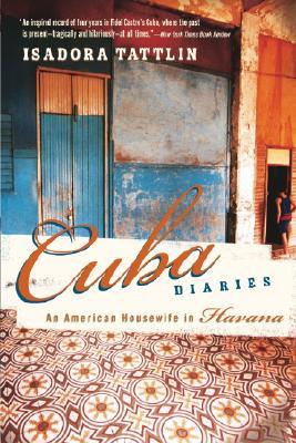 Cuba Diaries: An American Housewife in Havana - Tattlin, Isadora
