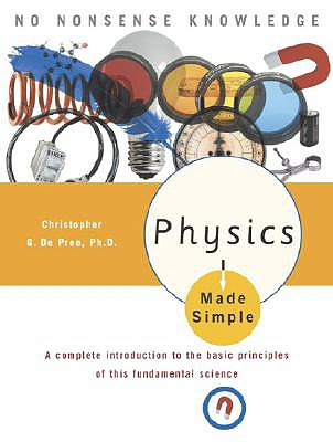 Physics Made Simple - De Pree, Christopher G, Ph.D.