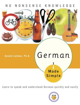 German Made Simple: Learn to Speak and Understand German Quickly and Easily - Leitner, Arnold, PH.D.