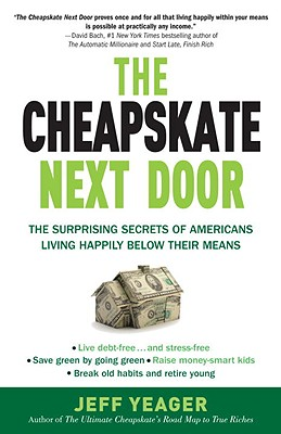 The Cheapskate Next Door: The Surprising Secrets of Americans Living Happily Below Their Means - Yeager, Jeff