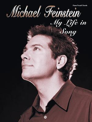 Michael Feinstein -- My Life in Song: Piano/Vocal/Chords - Feinstein, Michael