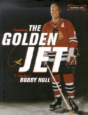 Remembering the Golden Jet: A Celebration of Bobby Hull - MacInnis, Craig (Editor)