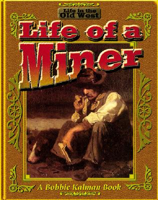 The Life of a Miner - Kalman, Bobbie, and Calder, Kate