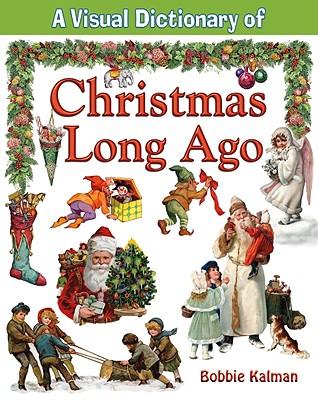 A Visual Dictionary of Christmas Long Ago - Kalman, Bobbie