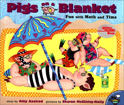 Pigs on a Blanket: Fun with Math and Time - Axelrod, Amy