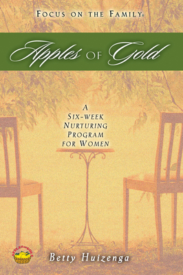 Apples of Gold: A Six-Week Nurturing Program for Women - Huizenga, Betty