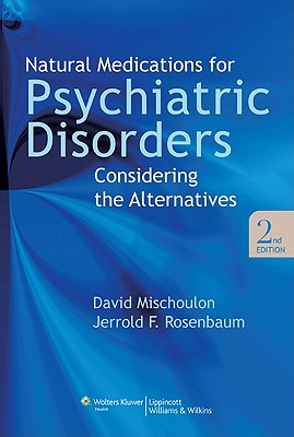 Natural Medications for Psychiatric Disorders: Considering the Alternatives - Mischoulon, David (Editor), and Rosenbaum, Jerrold F, Dr., MD (Editor)
