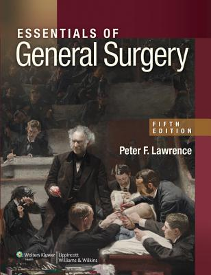 Essentials of General Surgery - Lawrence, Peter F, MD, and Bell, Richard M, MD, and Dayton, Merril T, MD