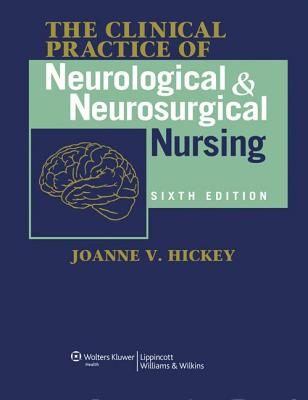 The Clinical Practice of Neurological and Neurosurgical Nursing - Hickey, Joanne V, PhD, Aprn, Faan