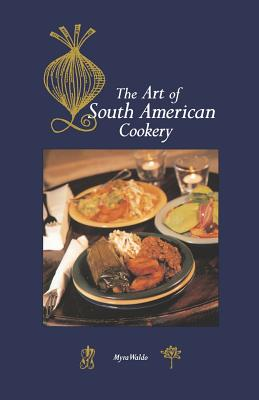 Art of South American Cookery - Waldo, Myra