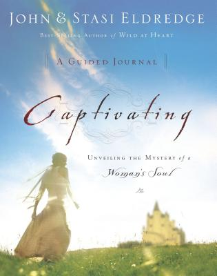 Captivating: A Guided Journal to Aid in Unveiling the Mystery of a Woman's Soul - Eldredge, John, and Eldredge, Staci