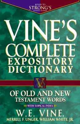 Vine's Complete Expository Dictionary of Old and New Testament Words: With Topical Index - Vine, William E, M.A., and Unger, Merrill F, and White, William