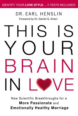 This Is Your Brain in Love: New Scientific Breakthroughs for a More Passionate and Emotionally Healthy Marriage - Henslin, Earl, Dr., and Johnson, Becky, and Amen, Daniel G, Dr., MD (Foreword by)