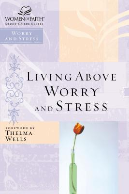 Living above Worry and Stress - Women Of Faith