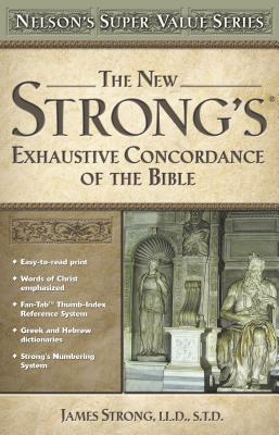 New Strong's Exhautive Concordance - Strong, James, and Thomas Nelson Publishers