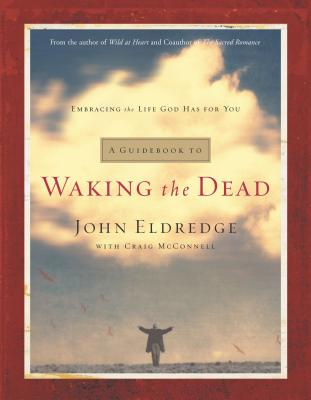 A Guidebook to Waking the Dead: Embracing the Life God Has for You - Eldredge, John, and McConnell, Craig