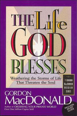 The Life God Blesses: Weathering the Storms of Life That Threaten the Soul - MacDonald, Gordon, and Thomas Nelson Publishers