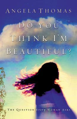 Do You Think I'm Beautiful? - Thomas, Angela
