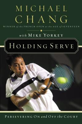 Holding Serve: Persevering on and Off the Court - Chang, Michael, and Yorkey, Mike