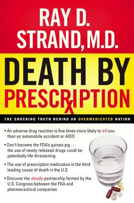 Death by Prescription: The Shocking Truth Behind an Overmedicated Nation - Strand, Ray D, M.D., and Wallace, Donna K