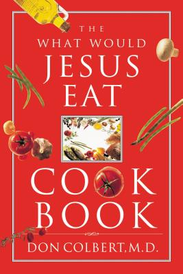 The What Would Jesus Eat Cookbook - Colbert, Don, M.D.