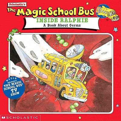 The Magic School Bus Inside Ralphie: A Book about Germs - Scholastic Books, and Nadler, Beth