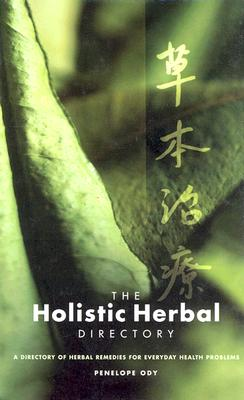 The Holistic Herbal Directory: A Directory of Herbal Remedies for Everyday Health Problems - Ody, Penelope