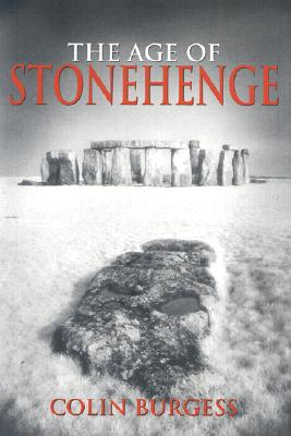 The Age of Stonehenge - Burgess, Colin, Major