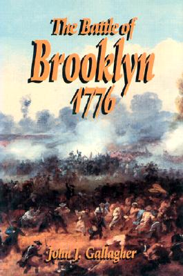 The Battle of Brooklyn 1776 - Gallagher, John J, and Dingeman, James (Foreword by)