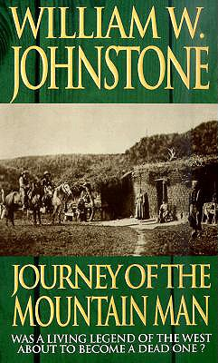 Journey of the Mountain Man - Johnstone, William W