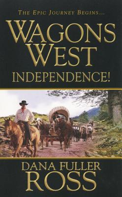 Wagons West Independence! - Ross, Dana Fuller