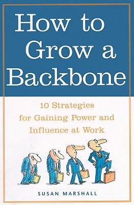 How to Grow a Backbone: 10 Strategies for Gaining Power and Influence at Work - Marshall, Susan, and Fields, Anna (Read by)