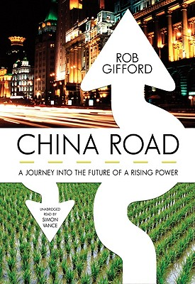 China Road: A Journey Into the Future of a Rising Power - Gifford, Rob, and Vance, Simon (Read by)