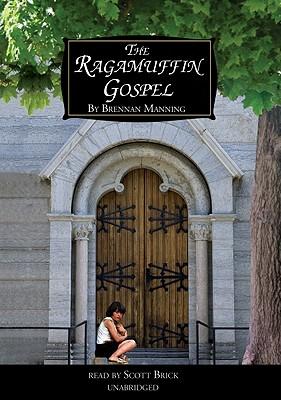 The Ragamuffin Gospel - Manning, Brennan, and Brick, Scott (Read by)