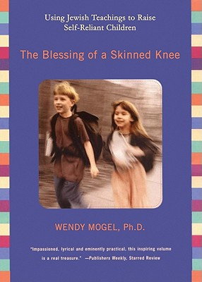 The Blessing of a Skinned Knee: Using Jewish Teachings to Raise Self-Reliant Children - Mogel, Wendy, PhD, and MacDuffie, Carrington (Read by)
