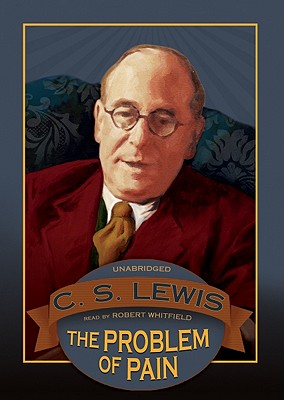The Problem of Pain - Lewis, C S, and Whitfield, Robert (Read by)